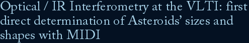 Optical / IR Interferometry at the VLTI: first direct determination of Asteroids' sizes and shapes with MIDI